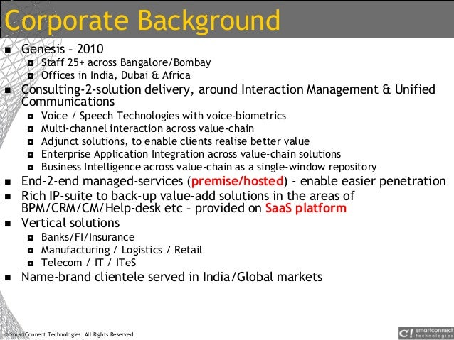 © SmartConnect Technologies. All Rights Reserved Corporate Background  Genesis – 2010  Staff 25+ across Bangalore/Bombay...