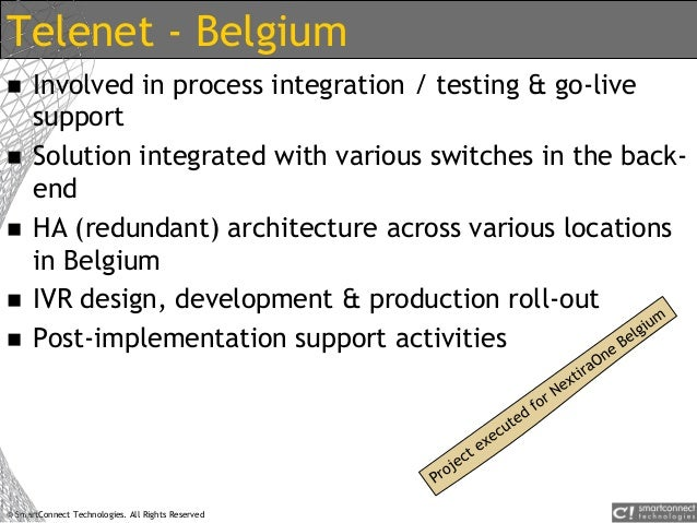 © SmartConnect Technologies. All Rights Reserved Telenet - Belgium  Involved in process integration / testing & go-live s...