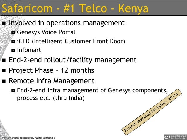 © SmartConnect Technologies. All Rights Reserved Safaricom - #1 Telco - Kenya  Involved in operations management  Genesy...