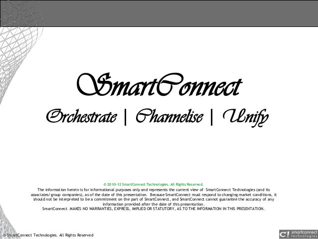 © SmartConnect Technologies. All Rights Reserved SmartConnect Orchestrate | Channelise | Unify © 2010-12 SmartConnect Tech...
