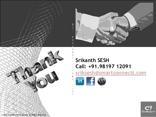 © SmartConnect Technologies. All Rights Reserved Srikanth SESH Call: +91.98197 12091 sriksesh@smartconnectt.com