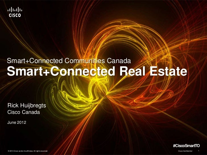 Smart+Connected Communities CanadaSmart+Connected Real EstateRick HuijbregtsCisco CanadaJune 2012                         ...