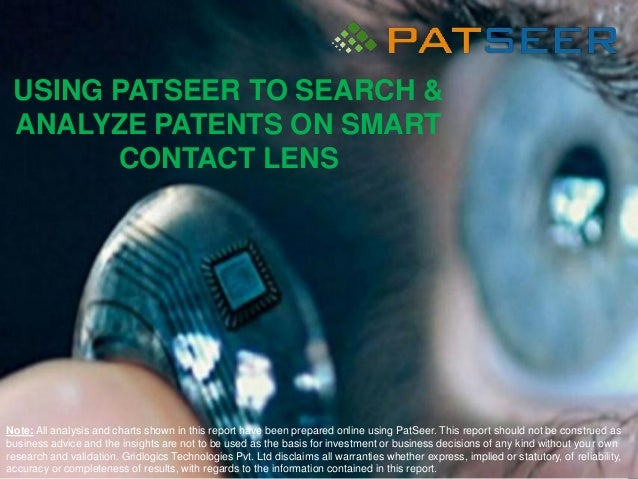 USING PATSEER TO SEARCH & ANALYZE PATENTS ON SMART CONTACT LENS Note: All analysis and charts shown in this report have be...