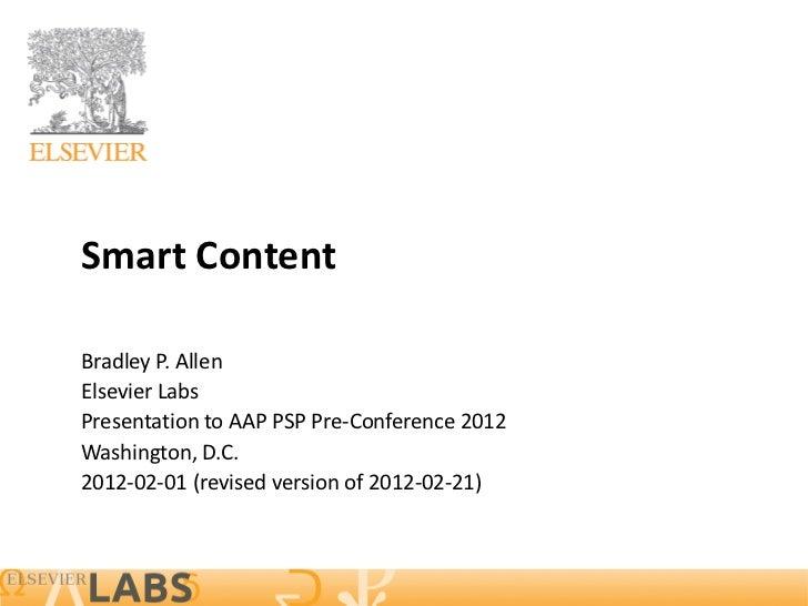 Smart ContentBradley P. AllenElsevier LabsPresentation to AAP PSP Pre-Conference 2012Washington, D.C.2012-02-01 (revised v...
