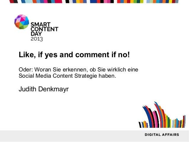 Like, if yes and comment if no! Oder: Woran Sie erkennen, ob Sie wirklich eine Social Media Content Strategie haben.  Judi...