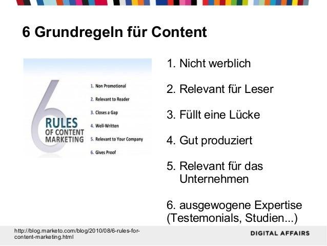 6 Grundregeln für Content 1. Nicht werblich 2. Relevant für Leser 3. Füllt eine Lücke 4. Gut produziert 5. Relevant für da...