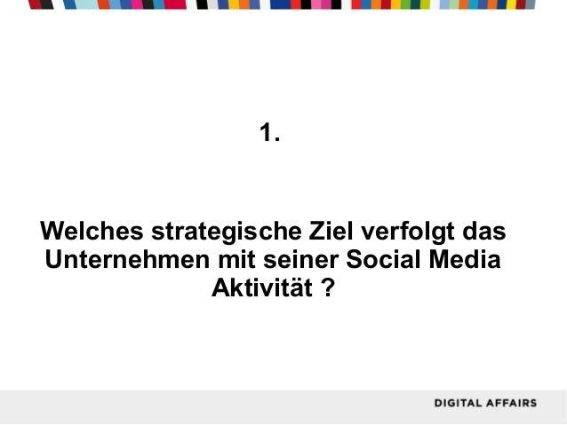 1.  Welches strategische Ziel verfolgt das Unternehmen mit seiner Social Media Aktivität ?