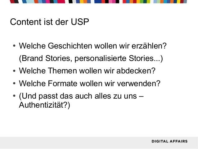 Content ist der USP ●  Welche Geschichten wollen wir erzählen? (Brand Stories, personalisierte Stories...)  ●  Welche Them...