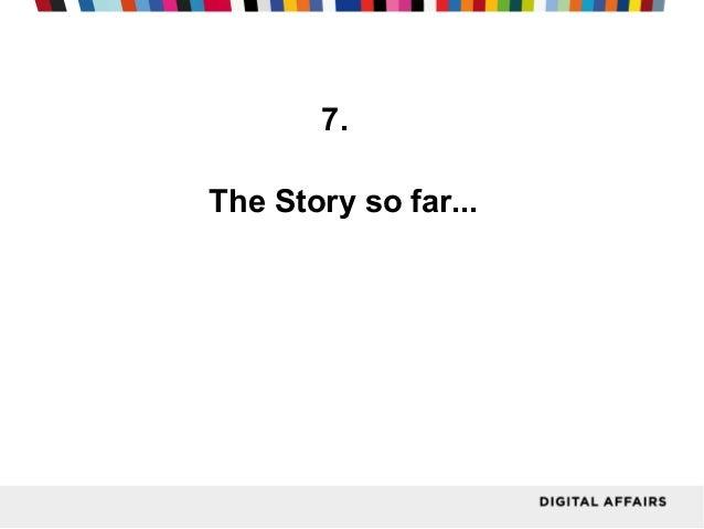 7. The Story so far...
