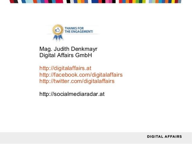 Mag. Judith Denkmayr Digital Affairs GmbH http://digitalaffairs.at http://facebook.com/digitalaffairs http://twitter.com/d...