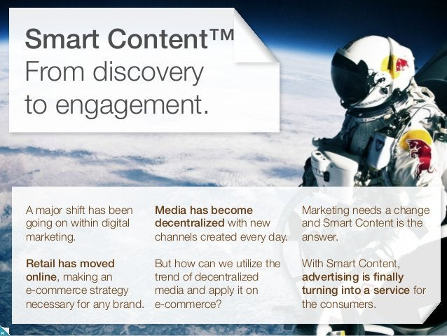 Smart Content is auser-friendly andnon-intrusive serviceon any surface.Smart Contentenables measurablebrand engagementacro...
