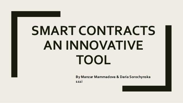 SMART CONTRACTS AN INNOVATIVE TOOL By Manzar Mammadova & Daria Sorochynska 111i