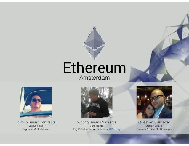 EthereumAmsterdam Intro to Smart Contracts Jarrad Hope Organizer & Contributor Writing Smart Contracts Joris Bontje Big Da...
