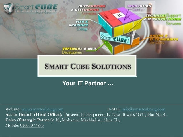 Your IT Partner … SMART CUBE SOLUTIONS Website: www.smartcube-eg.com E-Mail: info@smartcube-eg.com Assiut Branch (Head Off...
