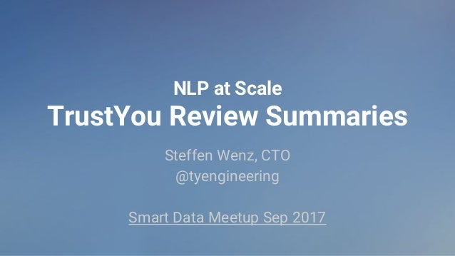 NLP at Scale TrustYou Review Summaries Steffen Wenz, CTO @tyengineering Smart Data Meetup Sep 2017