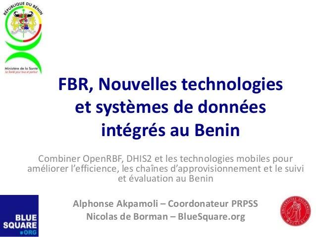 FBR, Nouvelles technologies et systèmes de données intégrés au Benin Combiner OpenRBF, DHIS2 et les technologies mobiles p...