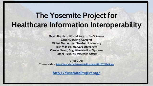 The Yosemite Project for Healthcare Information Interoperability David Booth, HRG and Rancho BioSciences Conor Dowling, Ca...