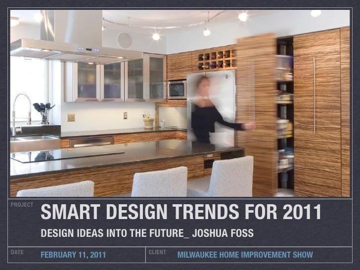 SMART DESIGN TRENDS FOR 2011PROJECT          DESIGN IDEAS INTO THE FUTURE_ JOSHUA FOSSDATE                          CLIENT...