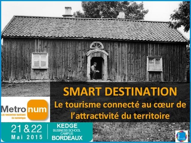 SMART  DESTINATION   Le  tourisme  connecté  au  cœur  de   l'a=rac>vité  du  territoire