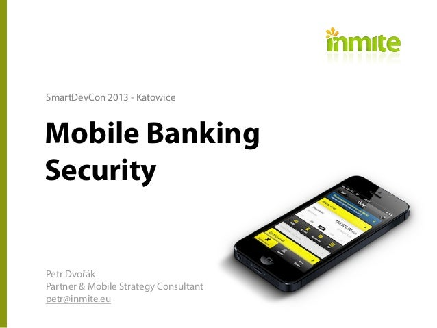 Mobile Banking Security Petr Dvořák Partner & Mobile Strategy Consultant petr@inmite.eu SmartDevCon 2013 - Katowice