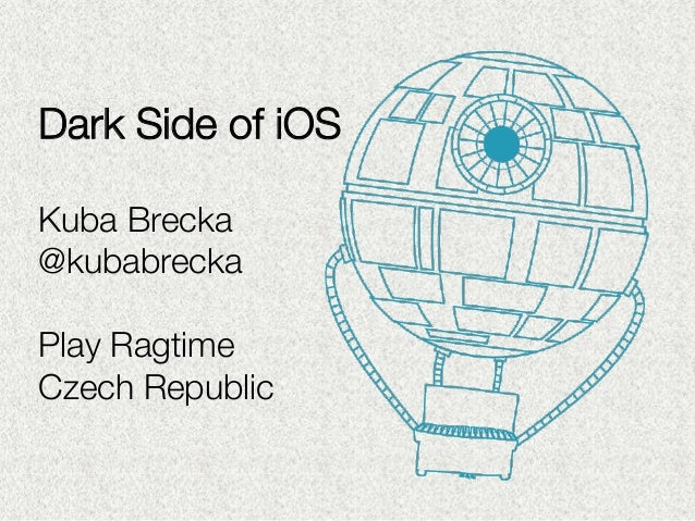 Dark Side of iOS  Kuba Brecka @kubabrecka  Play Ragtime Czech Republic