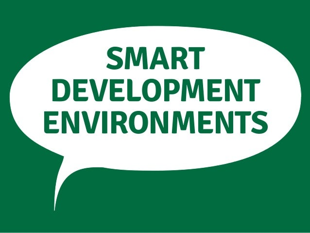 Smart development environments