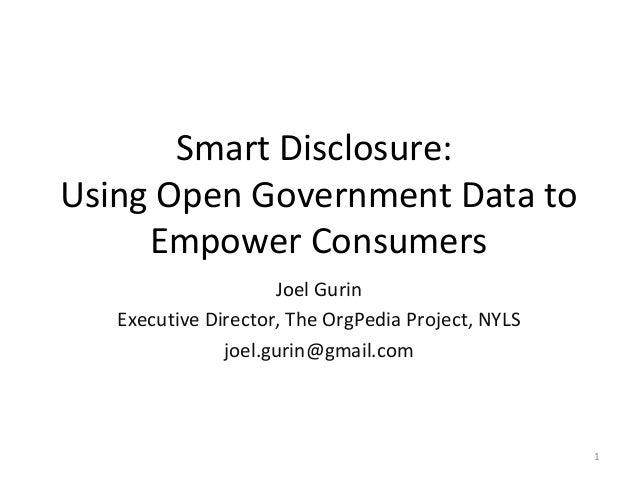 Smart Disclosure:Using Open Government Data to     Empower Consumers                     Joel Gurin   Executive Director, ...