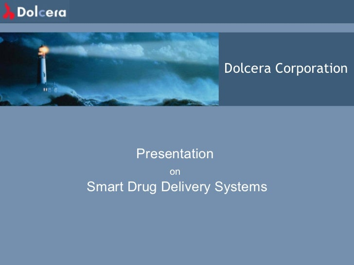 Dolcera Corporation Presentation  on   Smart Drug Delivery Systems