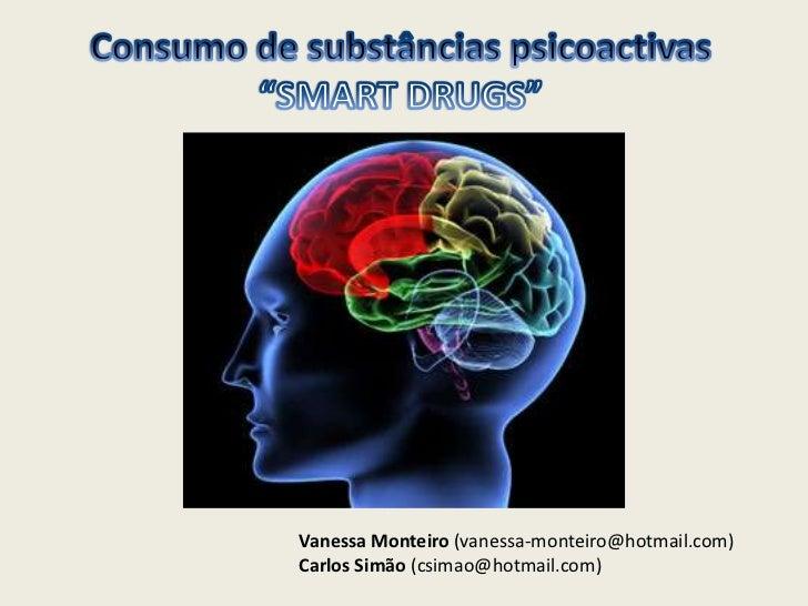 """Consumo de substâncias psicoactivas""""SMART DRUGS""""<br />Vanessa Monteiro (vanessa-monteiro@hotmail.com)<br />Carlos Simão (c..."""