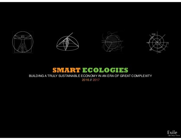 SMART ECOLOGIES BUILDING A TRULY SUSTAINABLE ECONOMY IN AN ERA OF GREAT COMPLEXITY 2016 // 2017