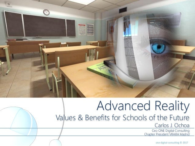 one digital consulting © 2017 Advanced Reality Values & Benefits for Schools of the Future Carlos J. Ochoa Ceo ONE Digital...