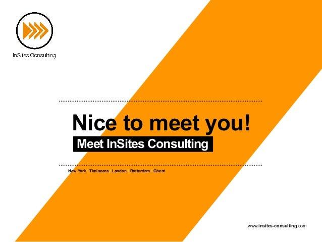 Nice to meet you!    Meet InSites ConsultingNew York I Timisoara I London I Rotterdam I Ghent                             ...