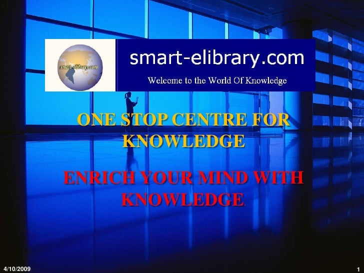 ONE STOP CENTRE FOR                  KNOWLEDGE              ENRICH YOUR MIND WITH                  KNOWLEDGE.   4/10/2009 ...