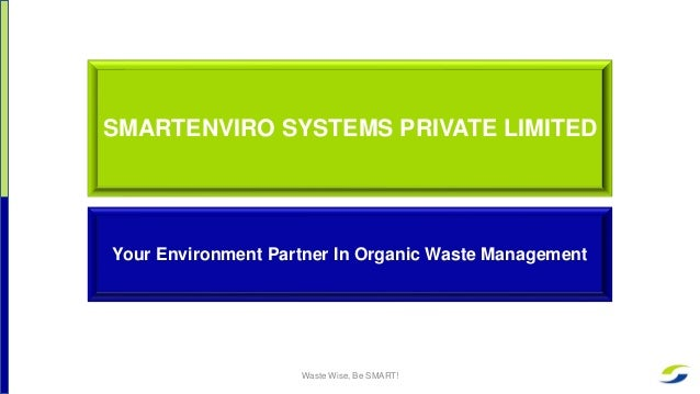 SMARTENVIRO SYSTEMS PRIVATE LIMITED Your Environment Partner In Organic Waste Management Waste Wise, Be SMART!