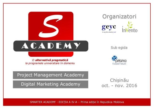 Project Management Academy Digital Marketing Academy Chișinău oct. - nov. 2016 Organizatori Sub egida O alternativă pragma...
