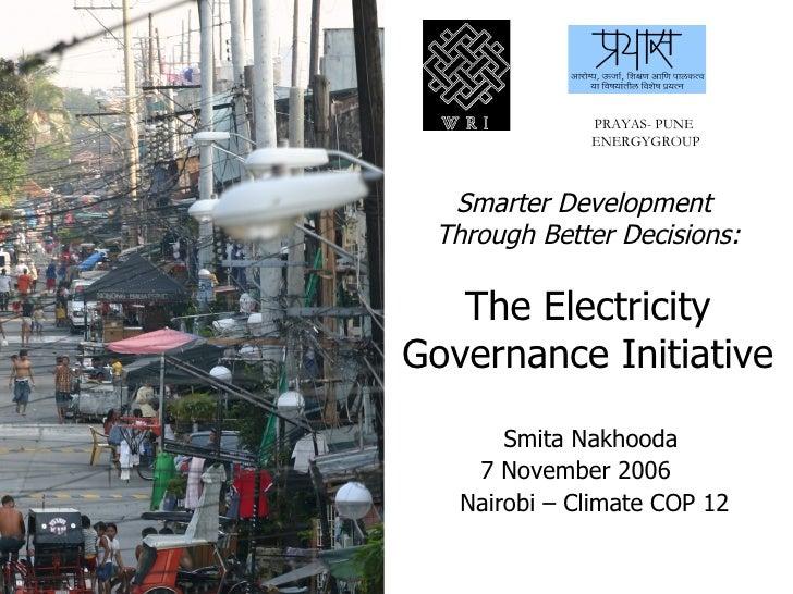 Smarter Development  Through Better Decisions: The Electricity Governance Initiative PRAYAS- PUNE  ENERGYGROUP Smita Nakho...