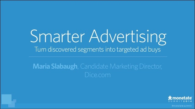 #monetatesummit SmarterAdvertising MariaSlabaugh, CandidateMarketingDirector, Dice.com Turndiscoveredsegmentsinto targeted...