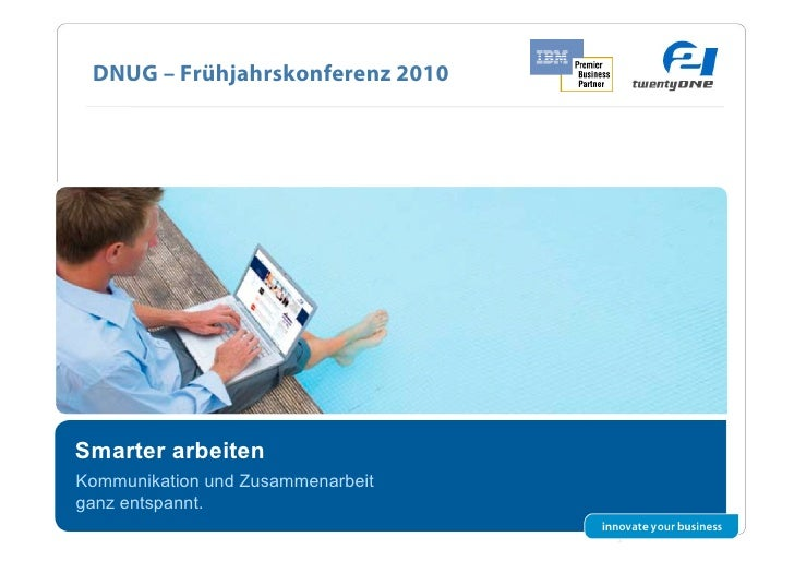 DNUG – Frühjahrskonferenz 2010     Smarter arbeiten Kommunikation und Zusammenarbeit ganz entspannt.                      ...