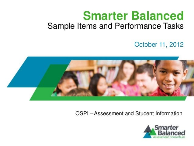 Smarter Balanced Sample Items and Performance Tasks OSPI – Assessment and Student Information October 11, 2012
