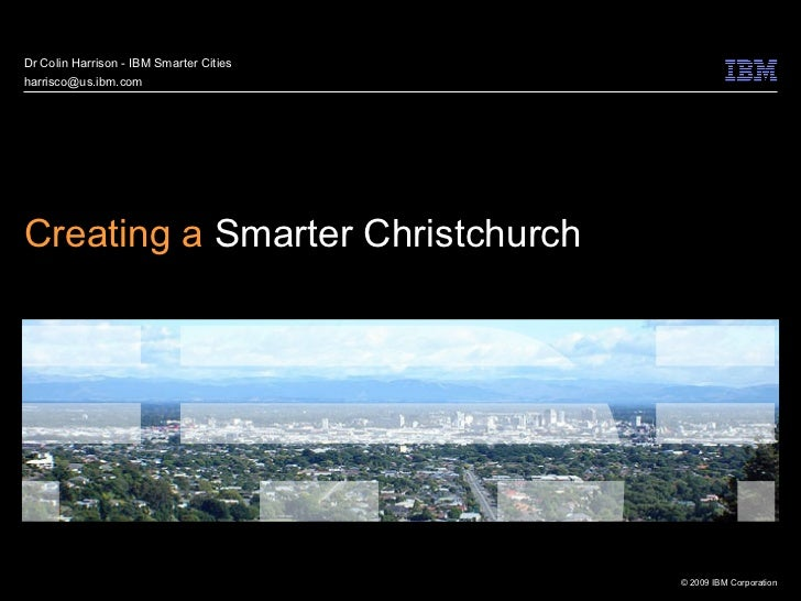 Dr Colin Harrison - IBM Smarter Citiesharrisco@us.ibm.comCreating a Smarter Christchurch                                  ...