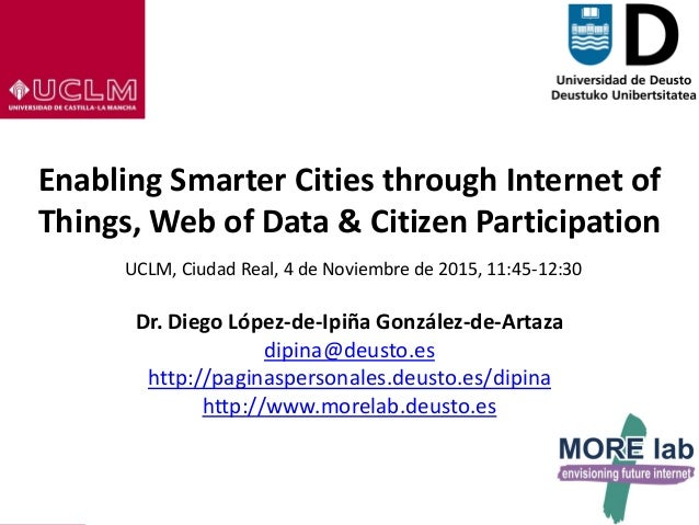 1 Enabling Smarter Cities through Internet of Things, Web of Data & Citizen Participation UCLM, Ciudad Real, 4 de Noviembr...
