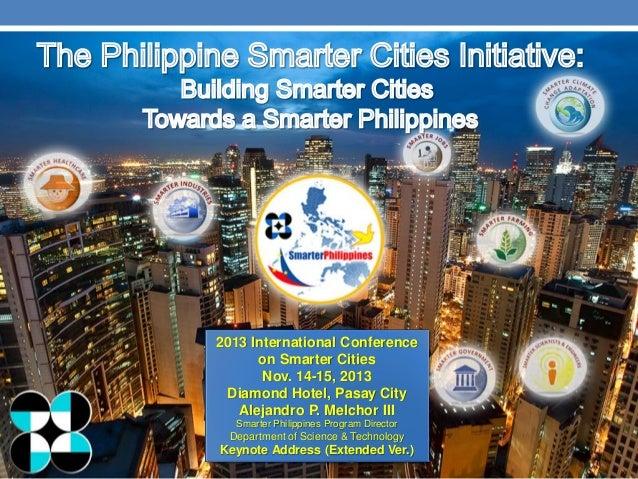 2013 International Conference on Smarter Cities Nov. 14-15, 2013 Diamond Hotel, Pasay City Alejandro P. Melchor III Smarte...