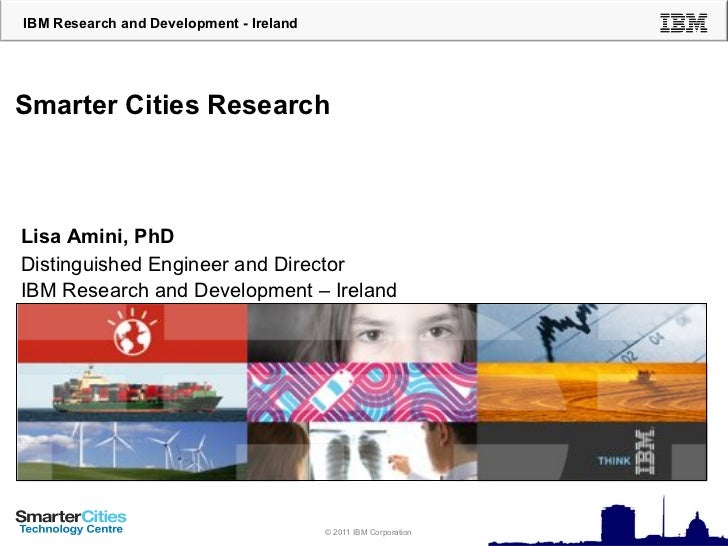 IBM Research and Development - IrelandSmarter Cities ResearchLisa Amini, PhDDistinguished Engineer and DirectorIBM Researc...
