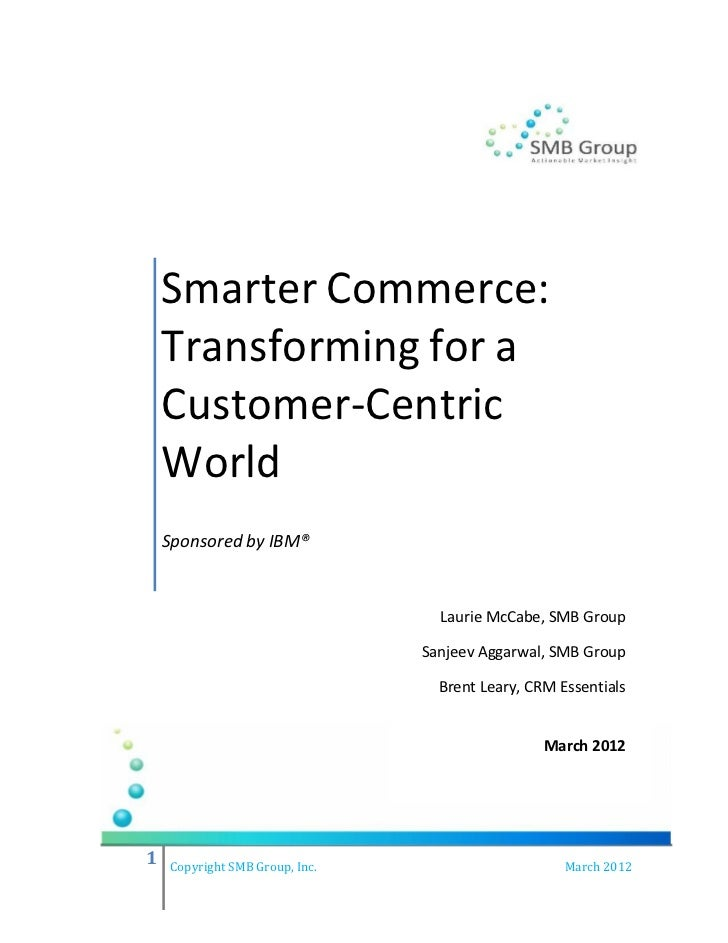 Smarter Commerce:    Transforming for a    Customer-Centric    World    Sponsored by IBM®                                 ...
