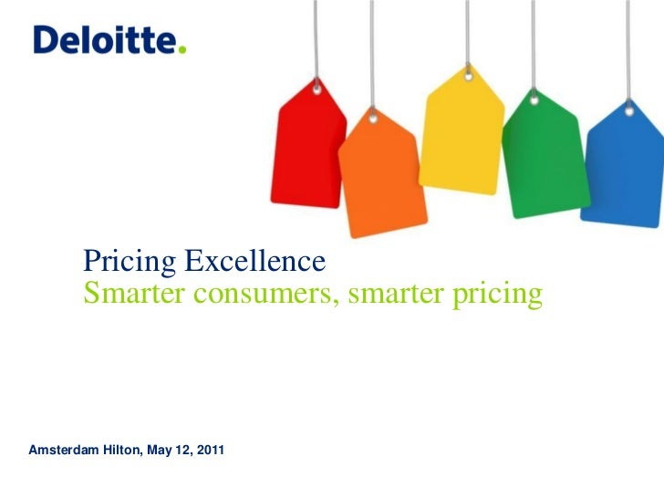 Pricing Excellence        Smarter consumers, smarter pricingAmsterdam Hilton, May 12, 2011