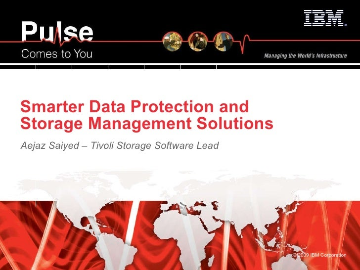 Smarter Data Protection and Storage Management Solutions   Aejaz Saiyed – Tivoli Storage Software Lead