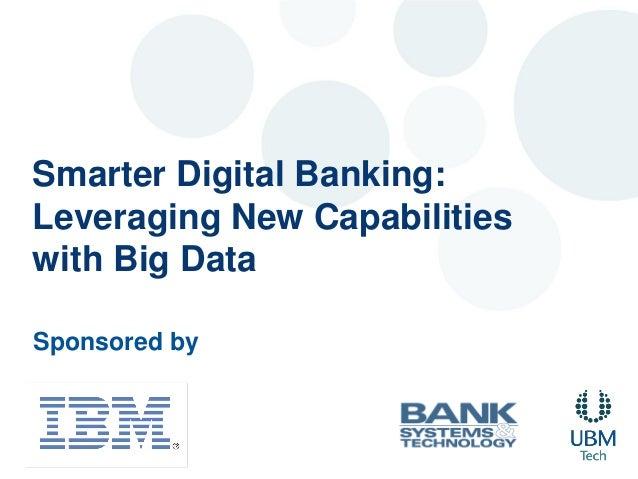 Smarter Digital Banking:Leveraging New Capabilitieswith Big DataSponsored by