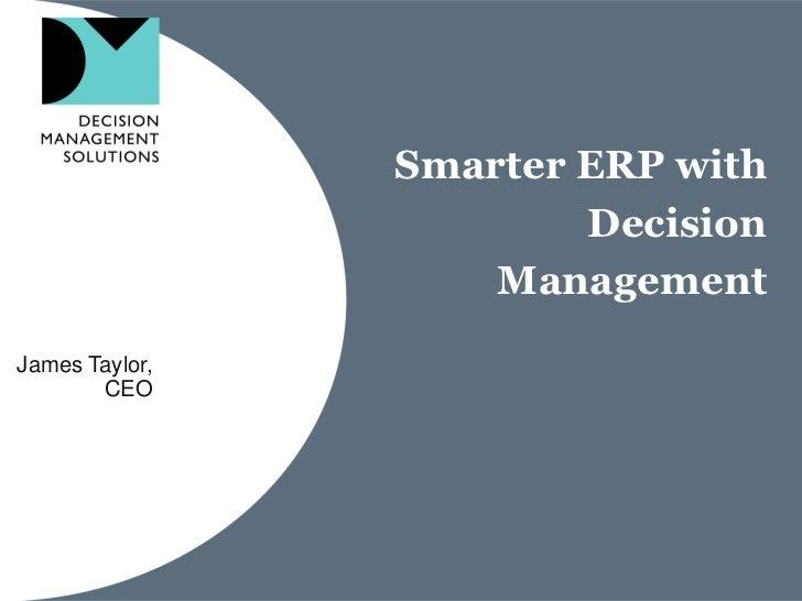 Smarter ERP with                        Decision                    ManagementJames Taylor,       CEO