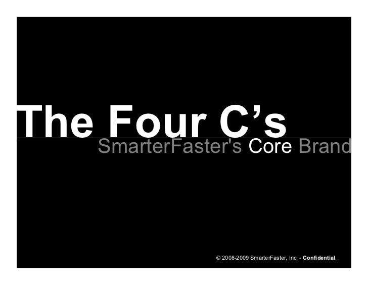 The SmarterFaster's Core Brand      Four C's                   © 2008-2009 SmarterFaster, Inc. - Confidential.