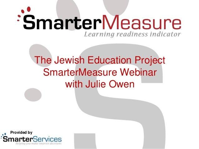 The Jewish Education Project               SmarterMeasure Webinar                    with Julie OwenProvided by